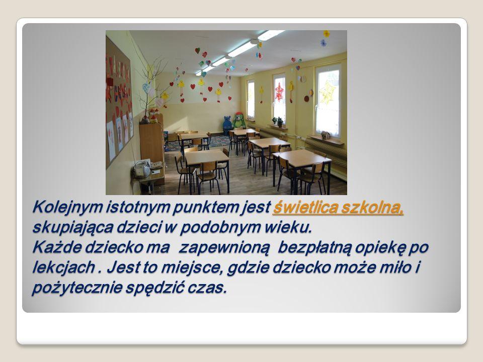 Kolejnym istotnym punktem jest świetlica szkolna, skupiająca dzieci w podobnym wieku.