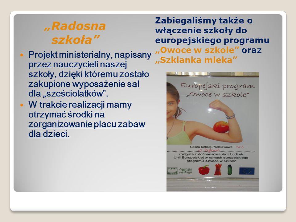 """""""Radosna szkoła Zabiegaliśmy także o włączenie szkoły do europejskiego programu """"Owoce w szkole oraz """"Szklanka mleka"""