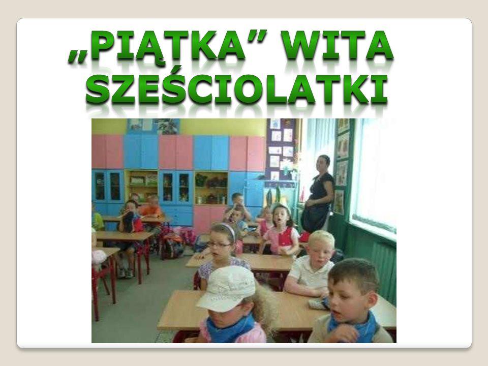 """""""PIĄTKA WITA SZEŚCIOLATKI"""