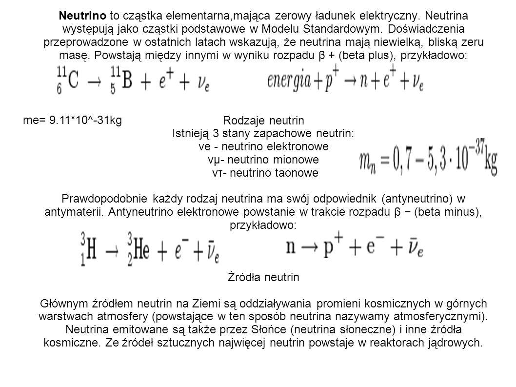 Istnieją 3 stany zapachowe neutrin: νe - neutrino elektronowe