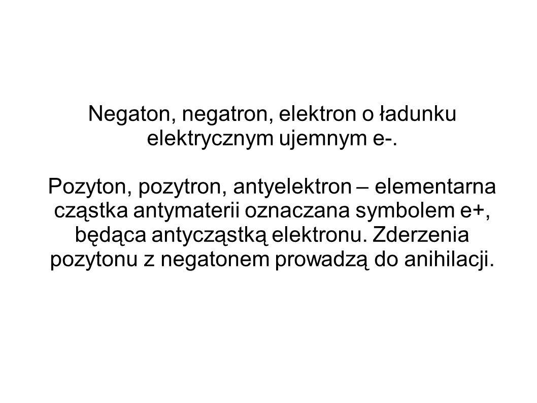 Negaton, negatron, elektron o ładunku elektrycznym ujemnym e-.