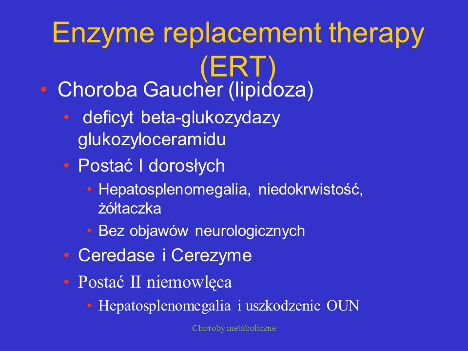 Enzyme replacement therapy (ERT)
