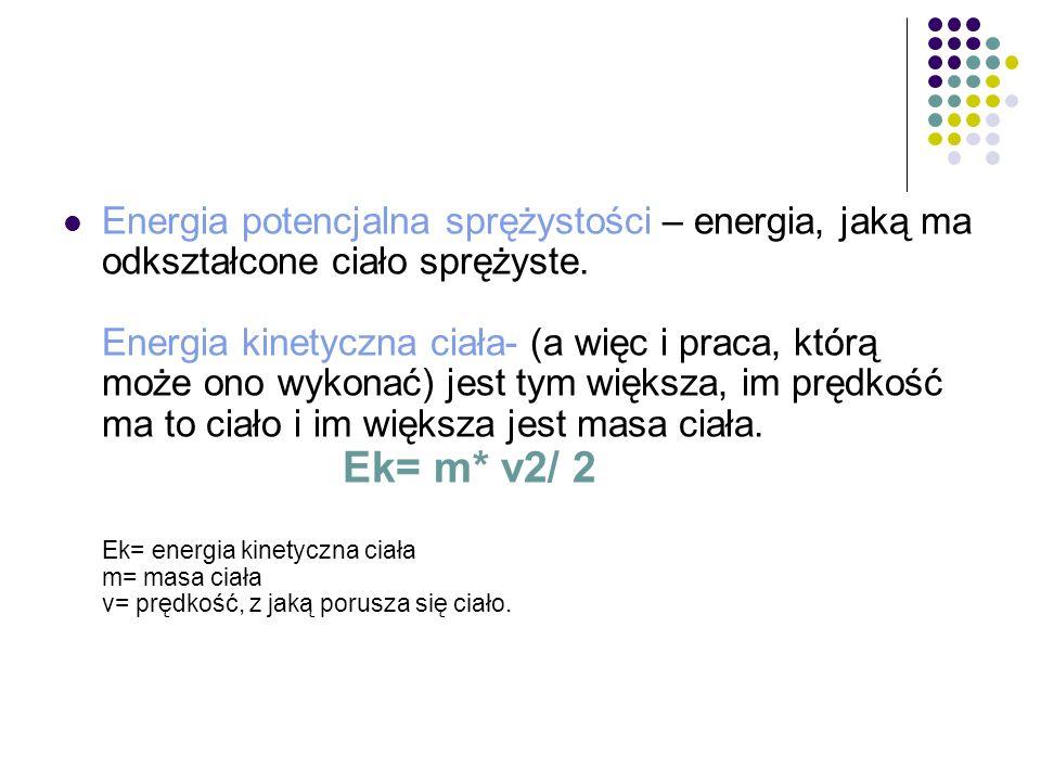Energia potencjalna sprężystości – energia, jaką ma odkształcone ciało sprężyste.