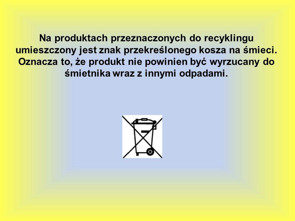 Na produktach przeznaczonych do recyklingu umieszczony jest znak przekreślonego kosza na śmieci.