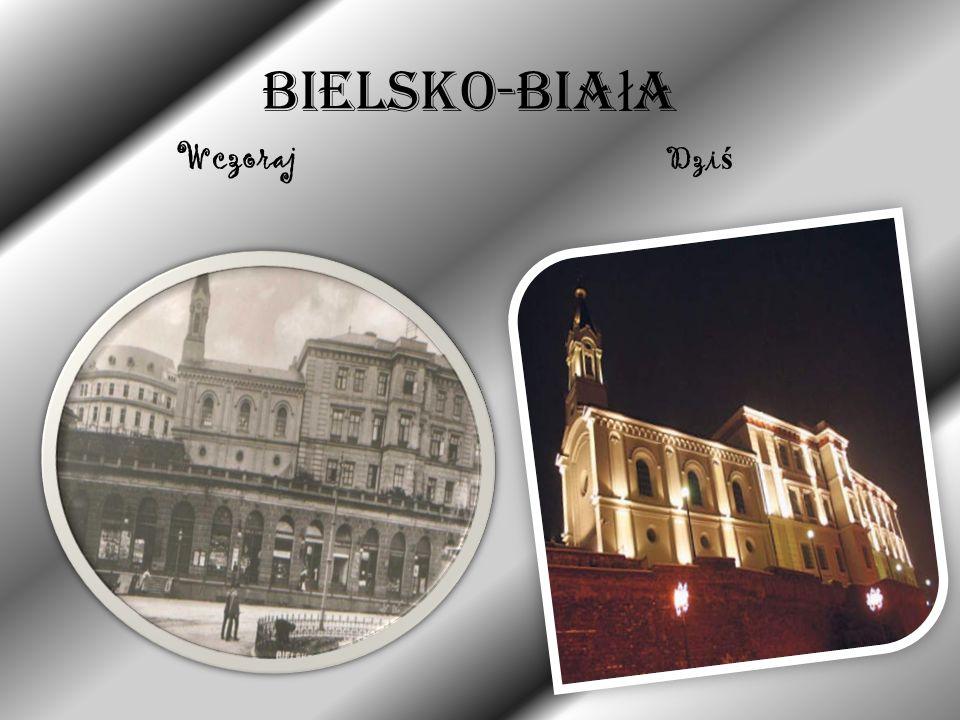 Bielsko-Biała Wczoraj Dziś