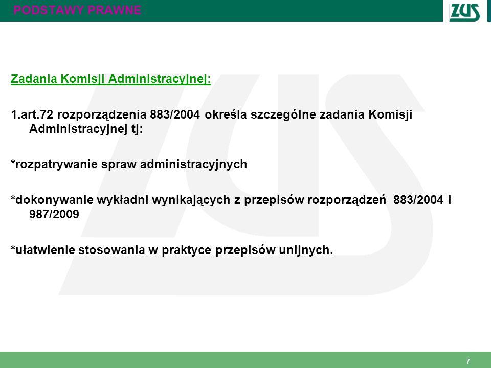 PODSTAWY PRAWNE Zadania Komisji Administracyjnej: 1.art.72 rozporządzenia 883/2004 określa szczególne zadania Komisji Administracyjnej tj: