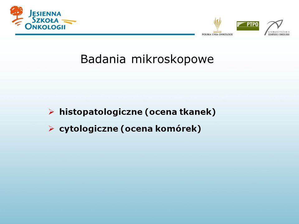 Badania mikroskopowe histopatologiczne (ocena tkanek)