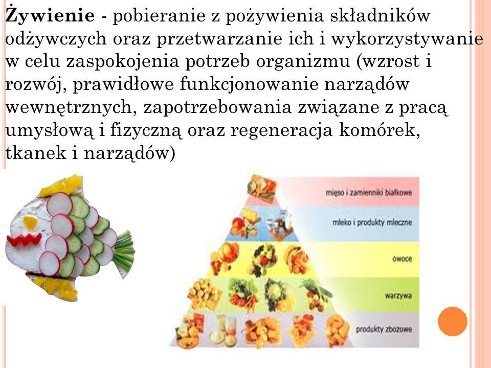 Żywienie - pobieranie z pożywienia składników odżywczych oraz przetwarzanie ich i wykorzystywanie w celu zaspokojenia potrzeb organizmu (wzrost i rozwój, prawidłowe funkcjonowanie narządów wewnętrznych, zapotrzebowania związane z pracą umysłową i fizyczną oraz regeneracja komórek, tkanek i narządów)