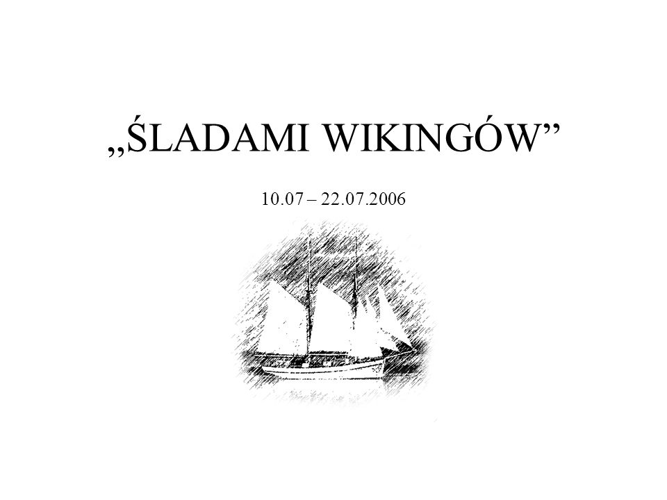 """""""ŚLADAMI WIKINGÓW 10.07 – 22.07.2006"""
