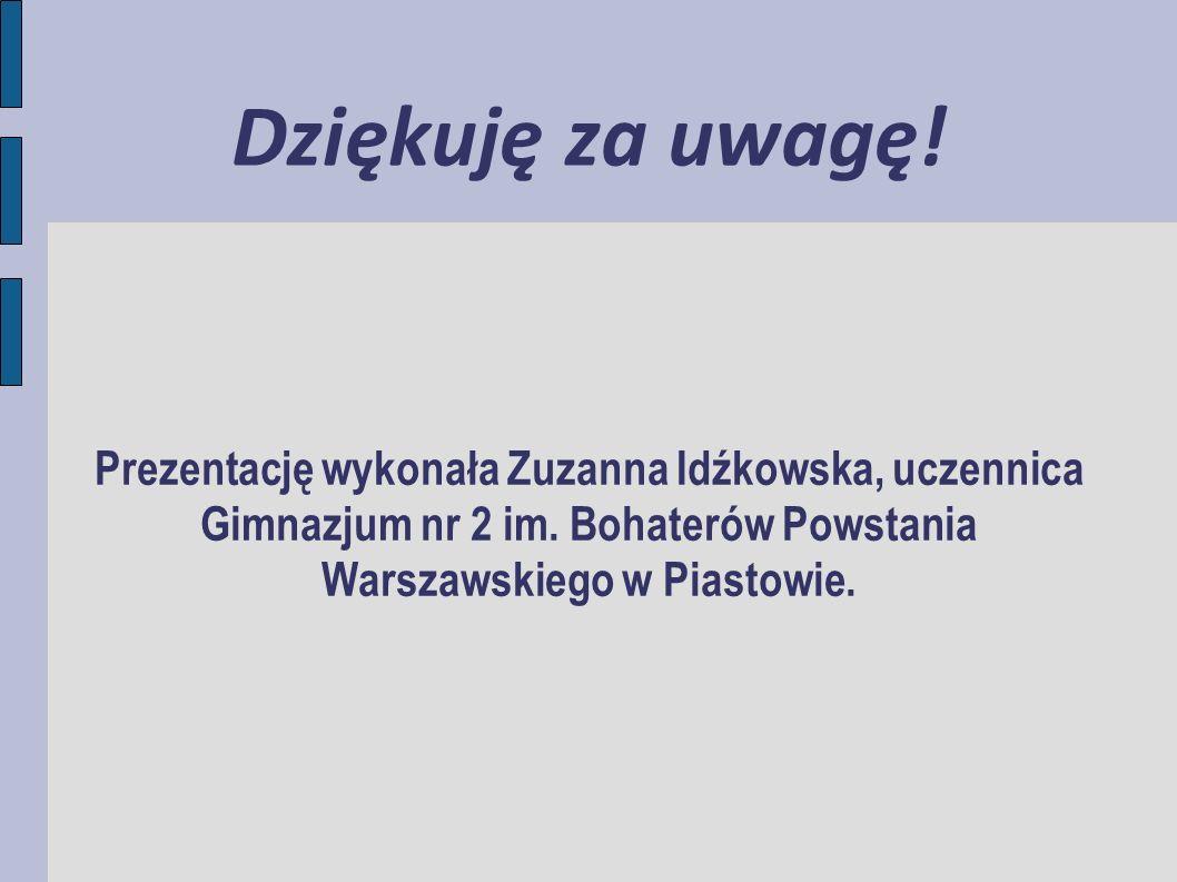 Dziękuję za uwagę. Prezentację wykonała Zuzanna Idźkowska, uczennica Gimnazjum nr 2 im.