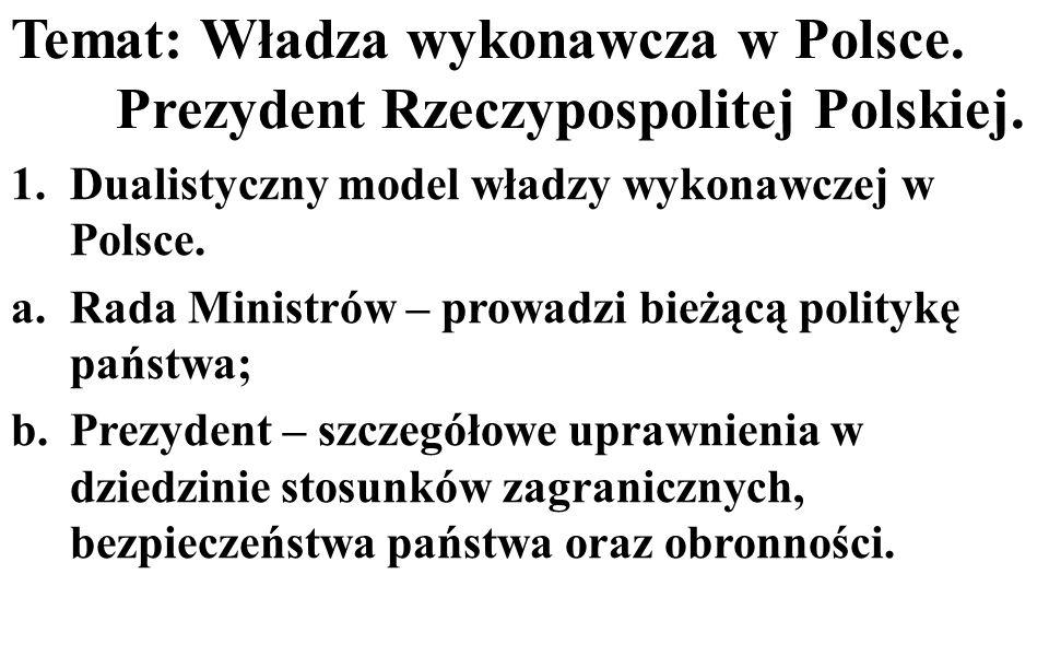 Temat: Władza wykonawcza w Polsce. Prezydent Rzeczypospolitej Polskiej.
