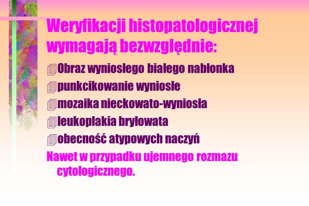 Weryfikacji histopatologicznej wymagają bezwzględnie: