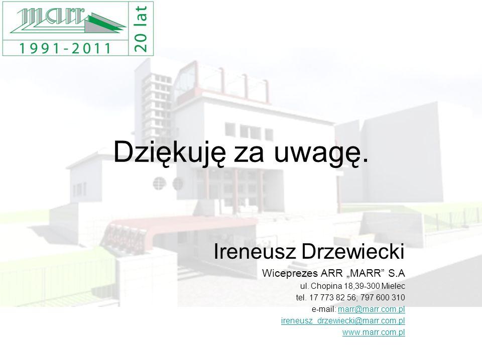 """Dziękuję za uwagę. Ireneusz Drzewiecki Wiceprezes ARR """"MARR S.A"""