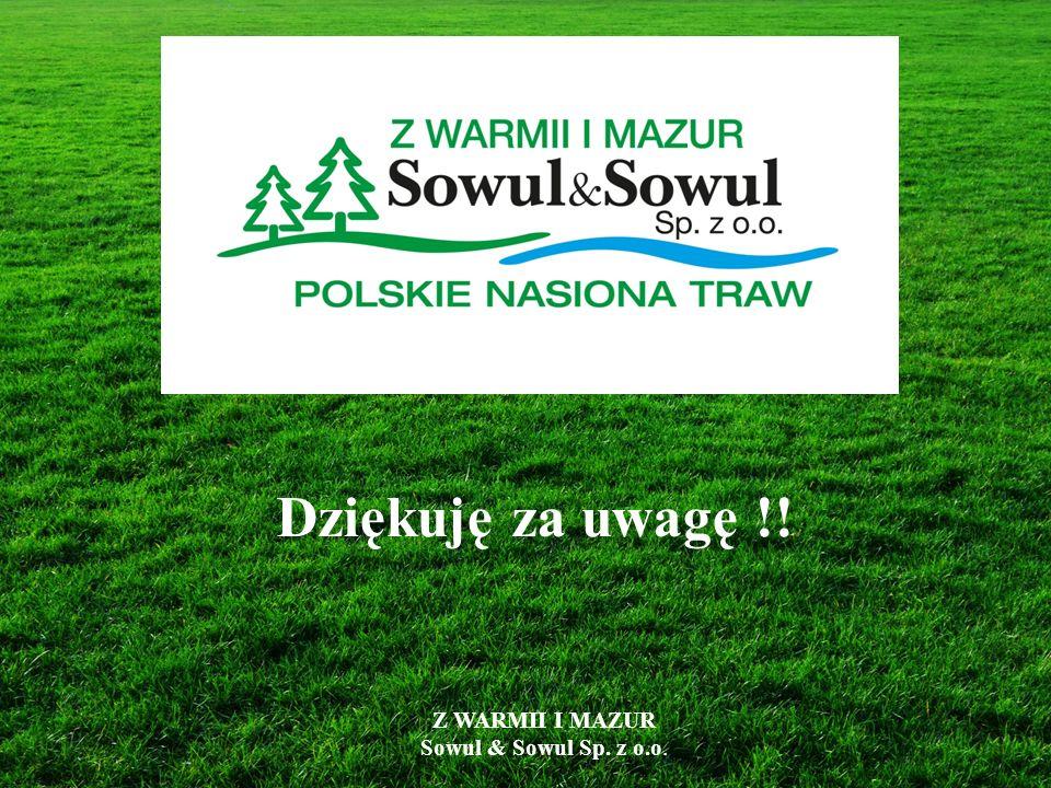 Dziękuję za uwagę !! Z WARMII I MAZUR Sowul & Sowul Sp. z o.o.