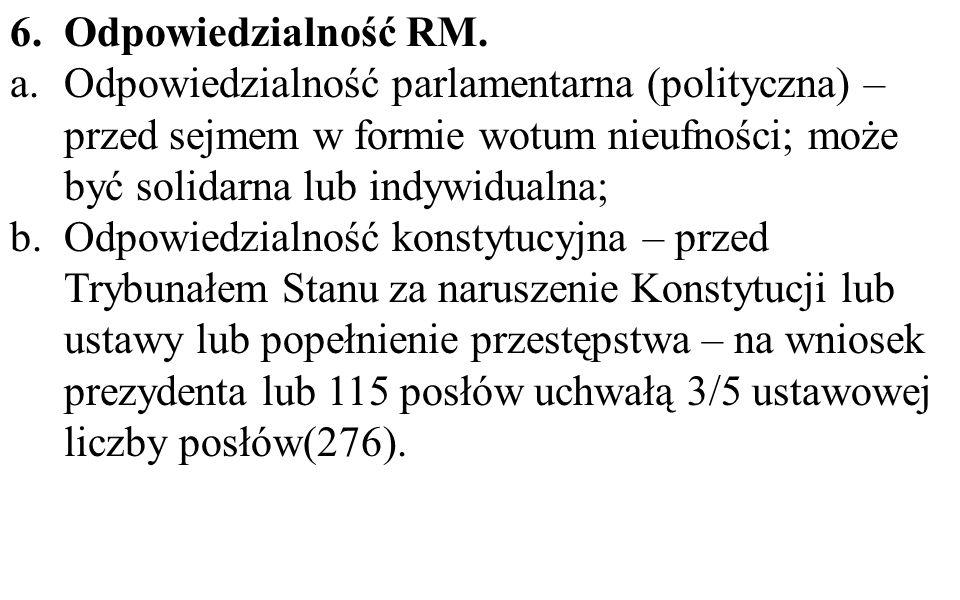 Odpowiedzialność RM. Odpowiedzialność parlamentarna (polityczna) – przed sejmem w formie wotum nieufności; może być solidarna lub indywidualna;