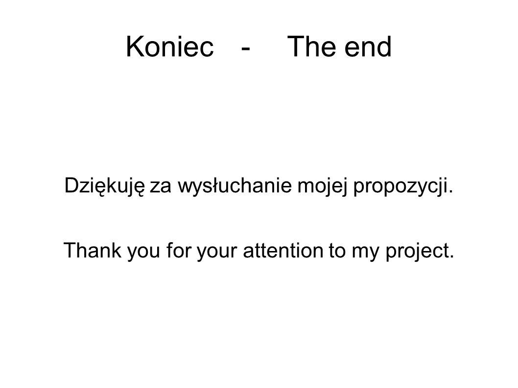 Koniec - The end Dziękuję za wysłuchanie mojej propozycji.