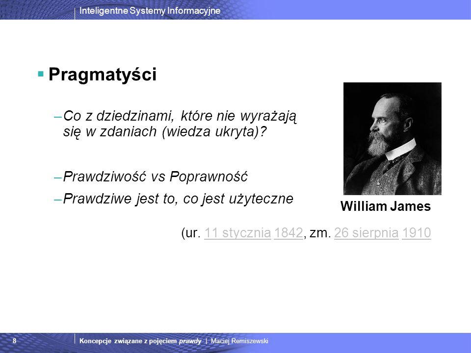Pragmatyści Co z dziedzinami, które nie wyrażają się w zdaniach (wiedza ukryta) Prawdziwość vs Poprawność.