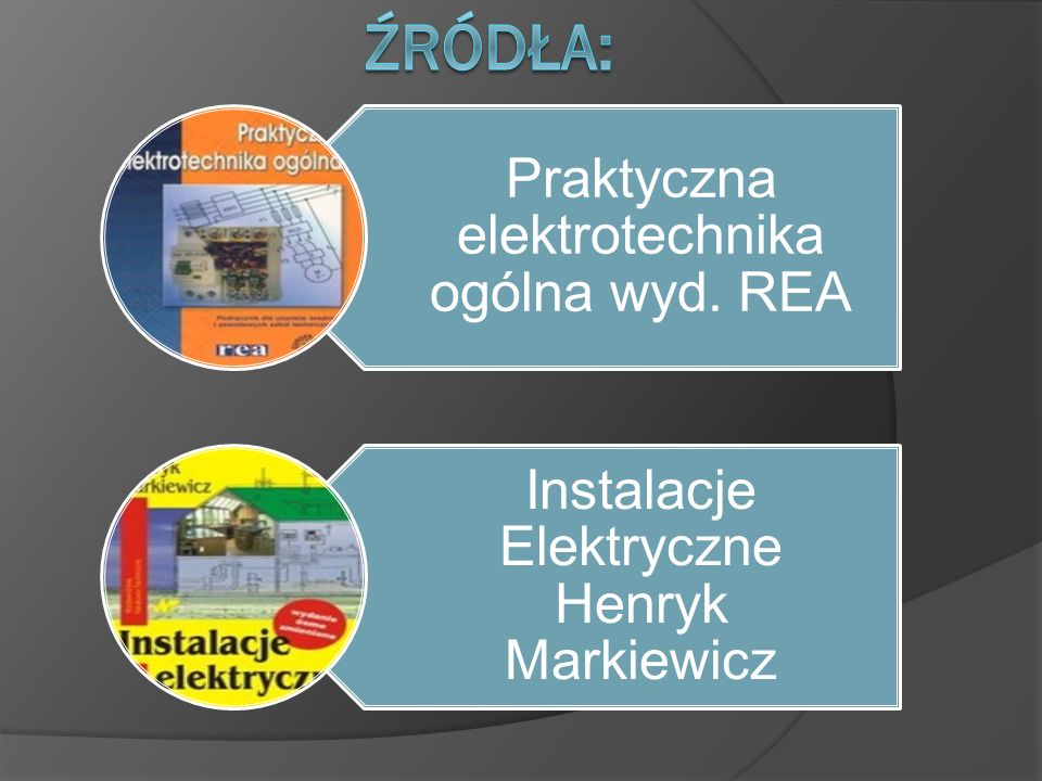 Źródła: Praktyczna elektrotechnika ogólna wyd. REA