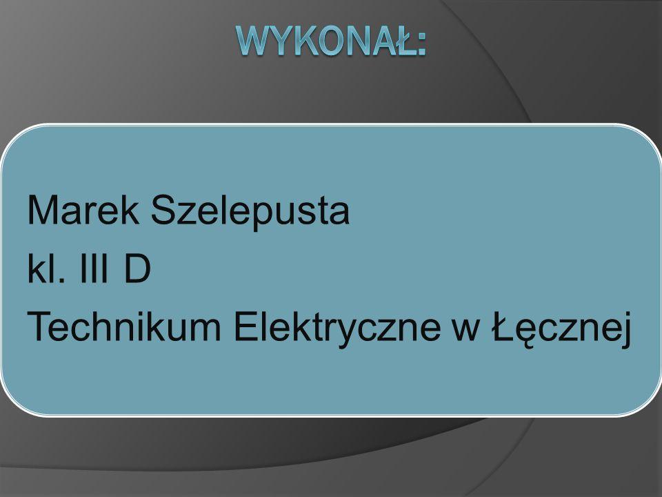 Wykonał: Marek Szelepusta kl. III D Technikum Elektryczne w Łęcznej