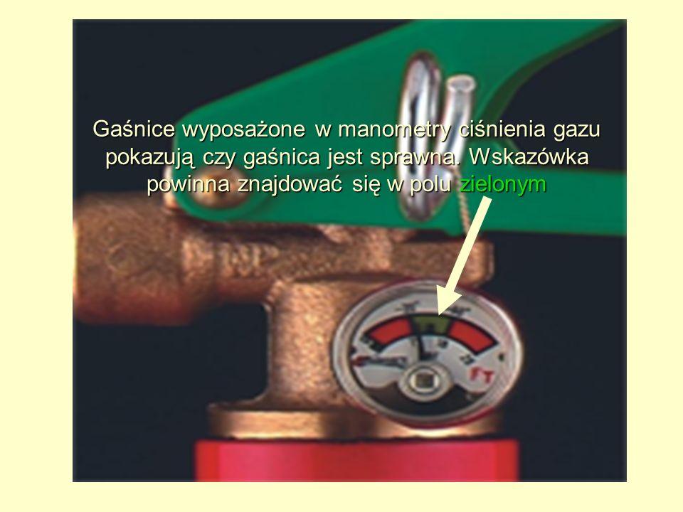 Gaśnice wyposażone w manometry ciśnienia gazu pokazują czy gaśnica jest sprawna.