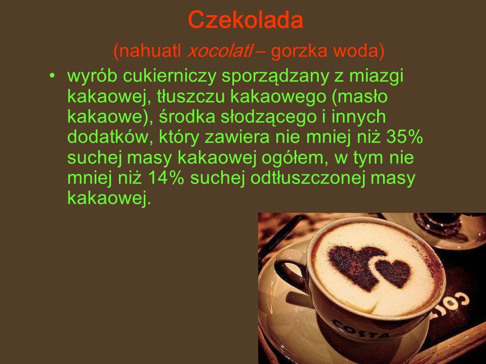 Czekolada (nahuatl xocolatl – gorzka woda)