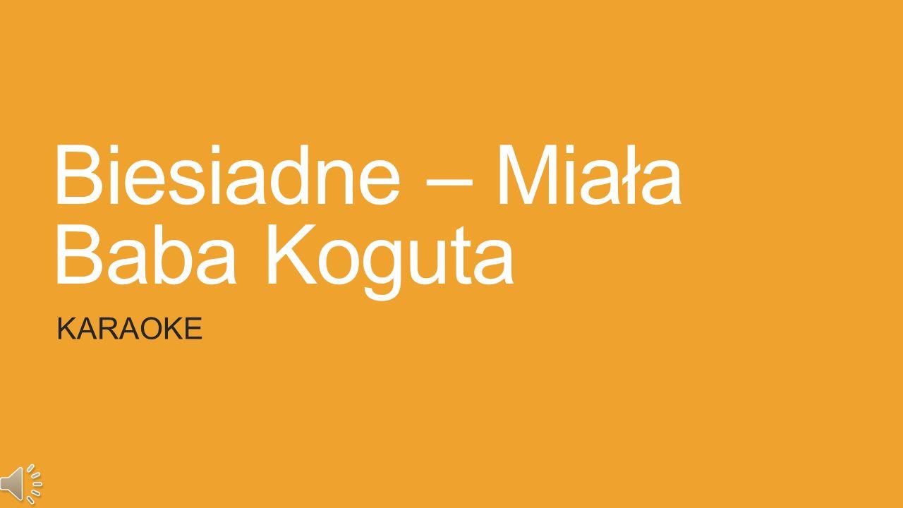 Biesiadne – Miała Baba Koguta