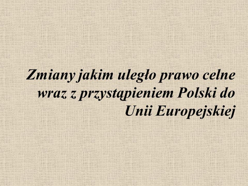 Zmiany jakim uległo prawo celne wraz z przystąpieniem Polski do Unii Europejskiej