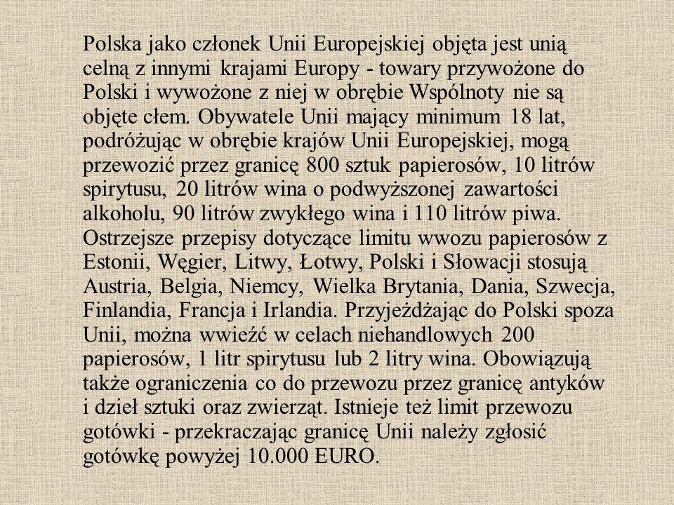 Polska jako członek Unii Europejskiej objęta jest unią celną z innymi krajami Europy - towary przywożone do Polski i wywożone z niej w obrębie Wspólnoty nie są objęte cłem.