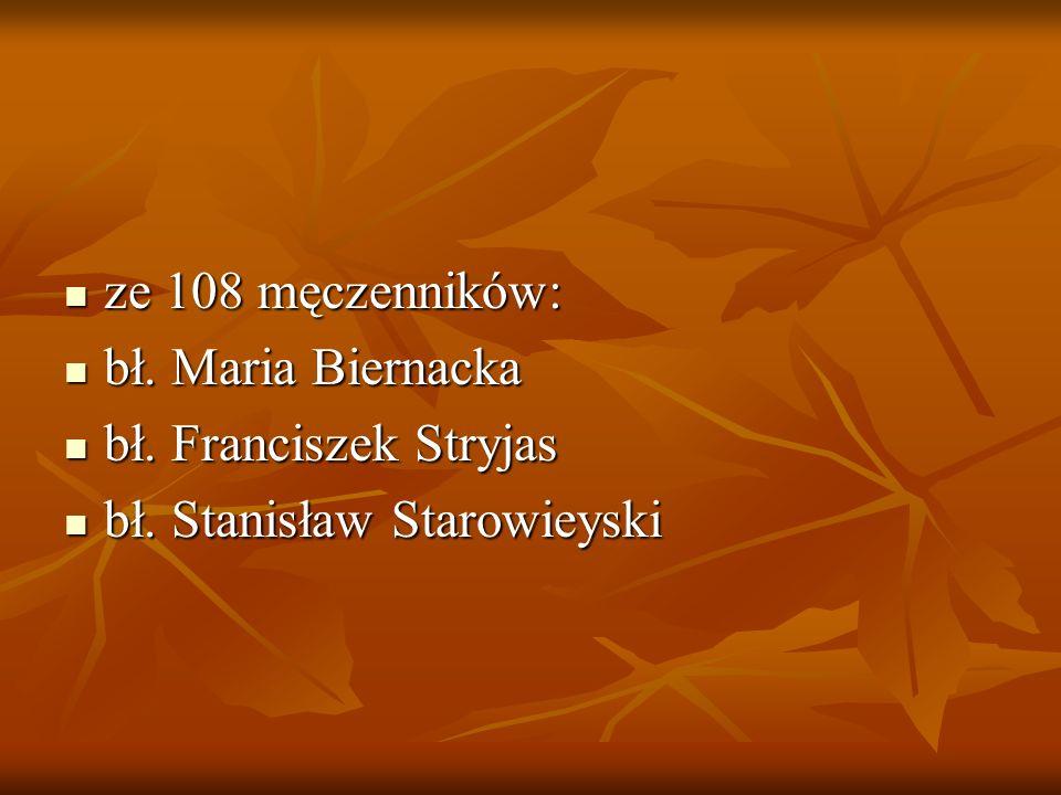 ze 108 męczenników: bł. Maria Biernacka bł. Franciszek Stryjas bł. Stanisław Starowieyski