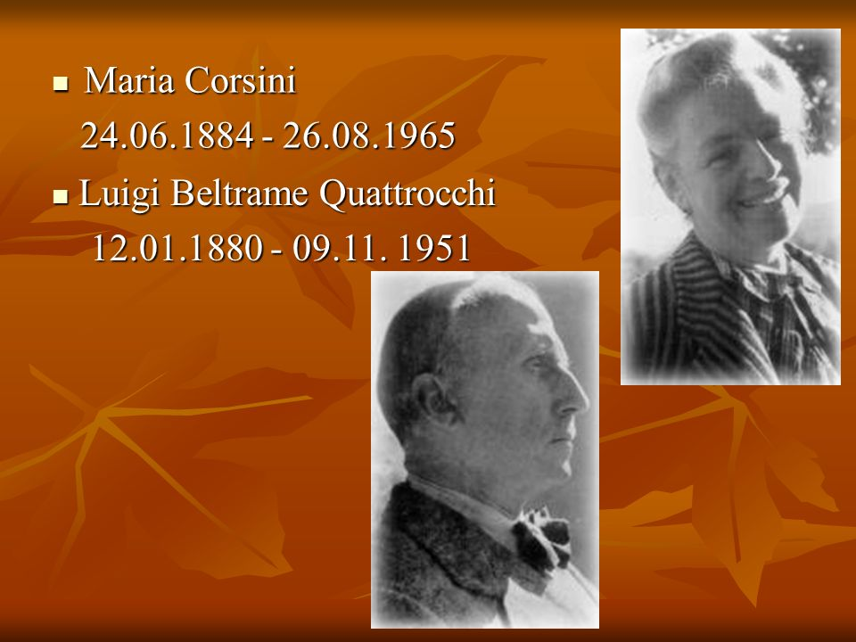 Maria Corsini 24.06.1884 - 26.08.1965 Luigi Beltrame Quattrocchi 12.01.1880 - 09.11. 1951
