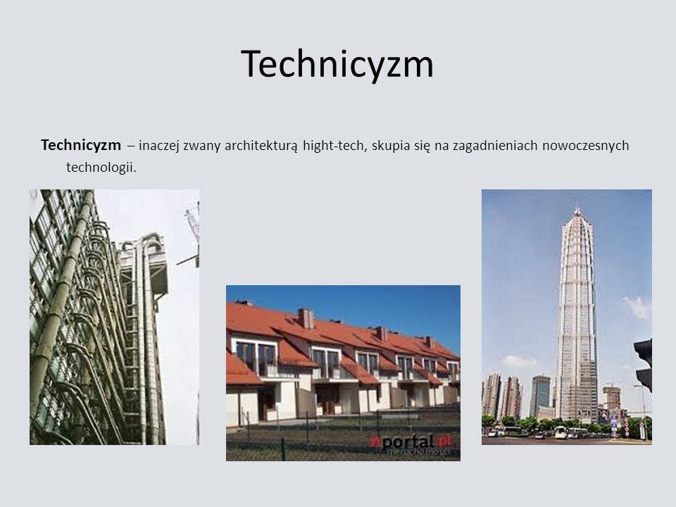 Technicyzm Technicyzm – inaczej zwany architekturą hight-tech, skupia się na zagadnieniach nowoczesnych technologii.