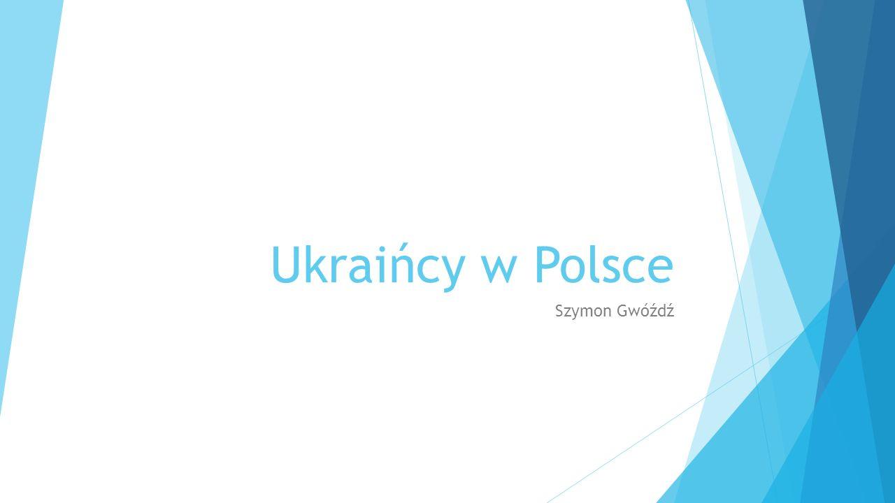 Ukraińcy w Polsce Szymon Gwóźdź