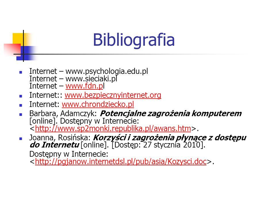 Bibliografia Internet – www.psychologia.edu.pl Internet – www.sieciaki.pl Internet – www.fdn.pl. Internet:: www.bezpiecznyinternet.org.
