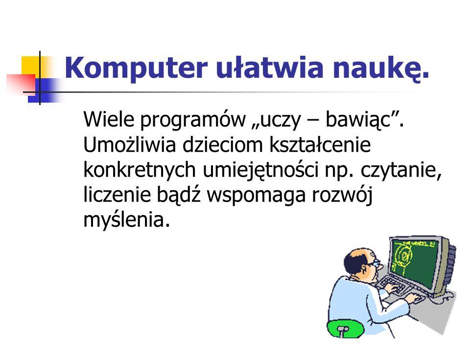 Komputer ułatwia naukę.