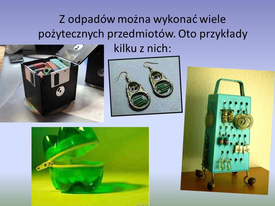 Z odpadów można wykonać wiele pożytecznych przedmiotów