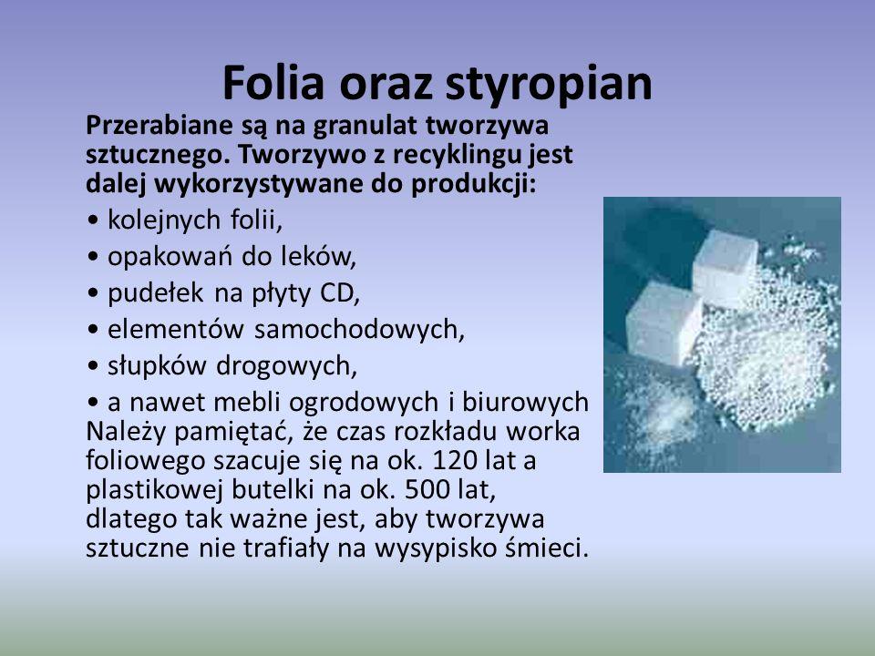 Folia oraz styropian Przerabiane są na granulat tworzywa sztucznego. Tworzywo z recyklingu jest dalej wykorzystywane do produkcji: