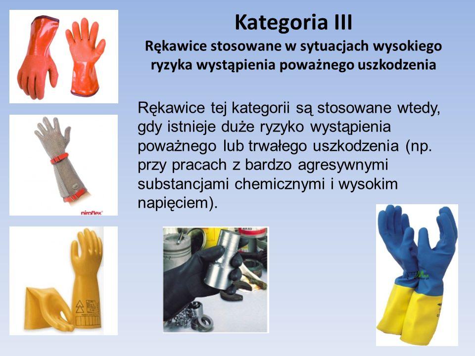 Kategoria III Rękawice stosowane w sytuacjach wysokiego ryzyka wystąpienia poważnego uszkodzenia
