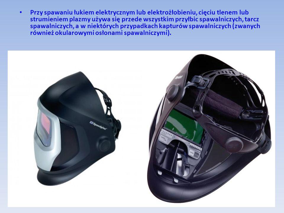 Przy spawaniu łukiem elektrycznym lub elektrożłobieniu, cięciu tlenem lub strumieniem plazmy używa się przede wszystkim przyłbic spawalniczych, tarcz spawalniczych, a w niektórych przypadkach kapturów spawalniczych (zwanych również okularowymi osłonami spawalniczymi).