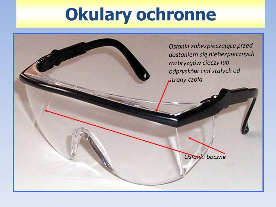 Okulary ochronne Osłonki zabezpieczające przed dostaniem się niebezpiecznych rozbryzgów cieczy lub odprysków ciał stałych od strony czoła.