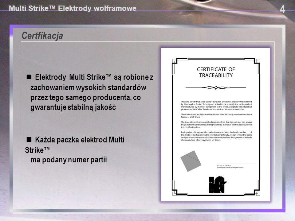 Certfikacja 4 ■ Elektrody Multi Strike™ są robione z