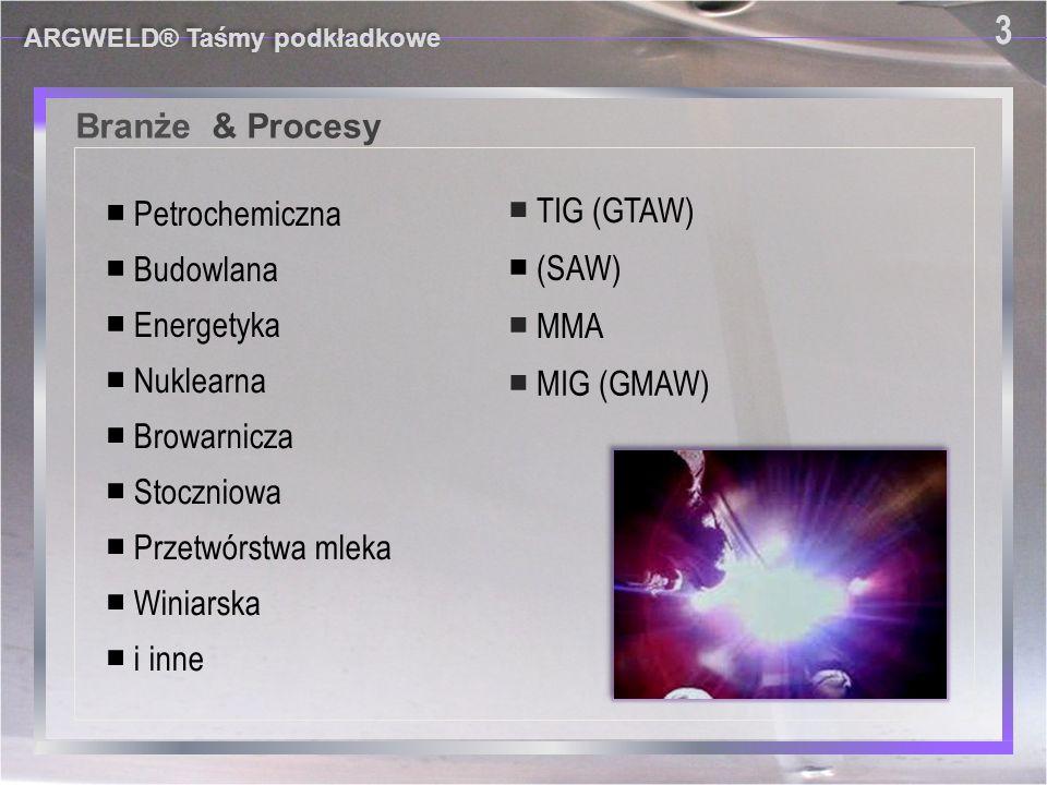 Branże & Procesy 3 ■ Petrochemiczna ■ TIG (GTAW) ■ Budowlana ■ (SAW)
