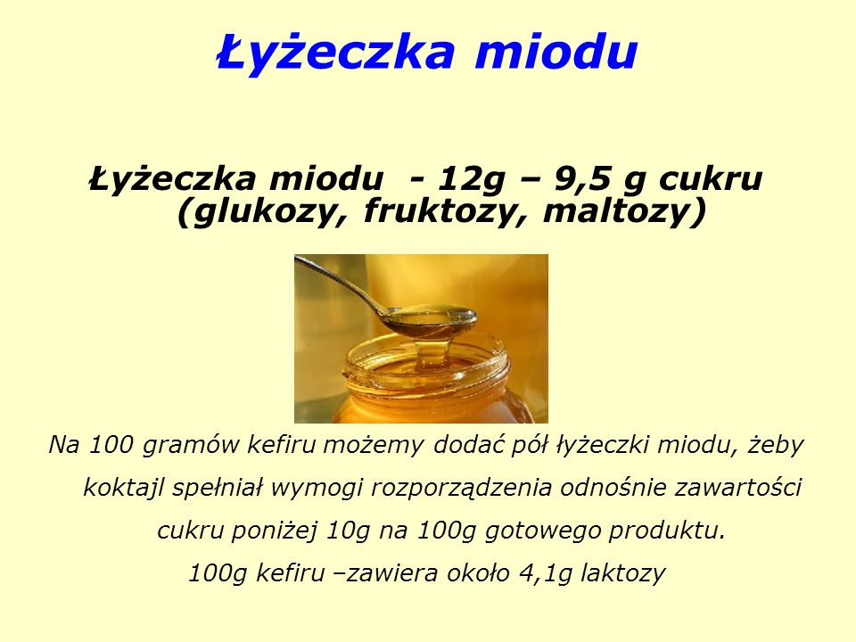Łyżeczka miodu - 12g – 9,5 g cukru (glukozy, fruktozy, maltozy)