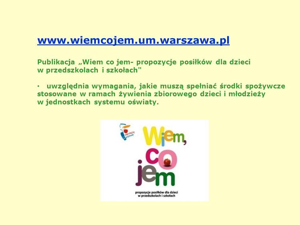 """www.wiemcojem.um.warszawa.pl Publikacja """"Wiem co jem- propozycje posiłków dla dzieci. w przedszkolach i szkołach"""