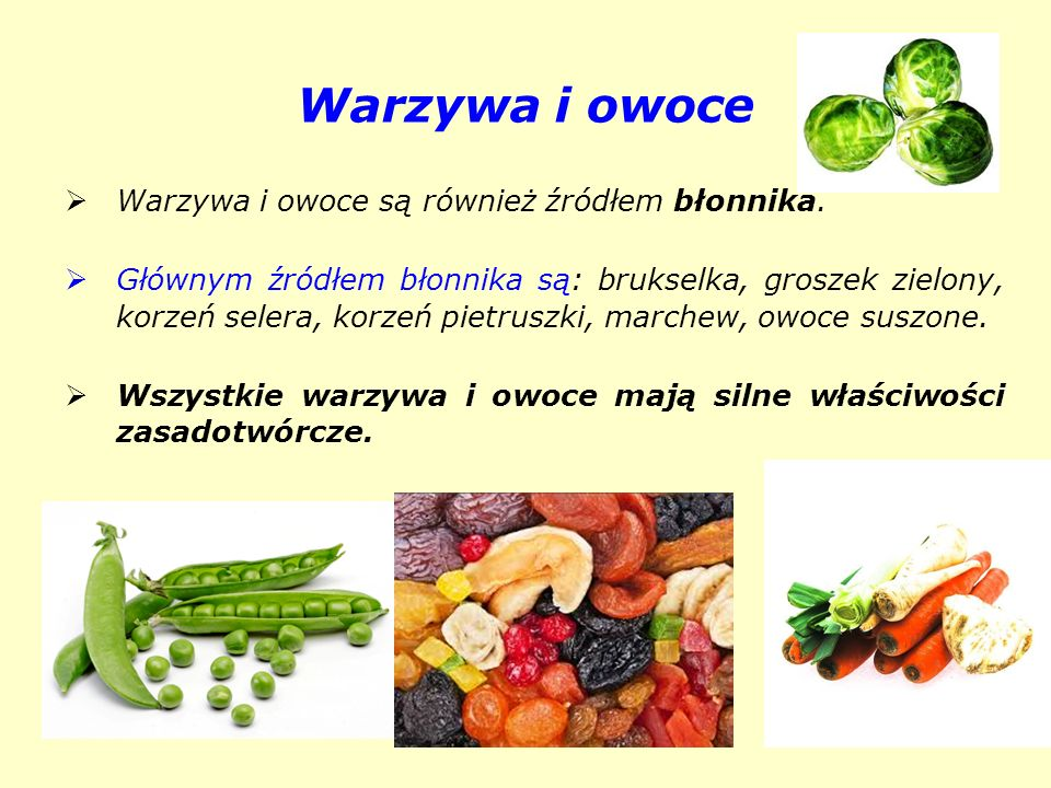 Warzywa i owoce Warzywa i owoce są również źródłem błonnika.