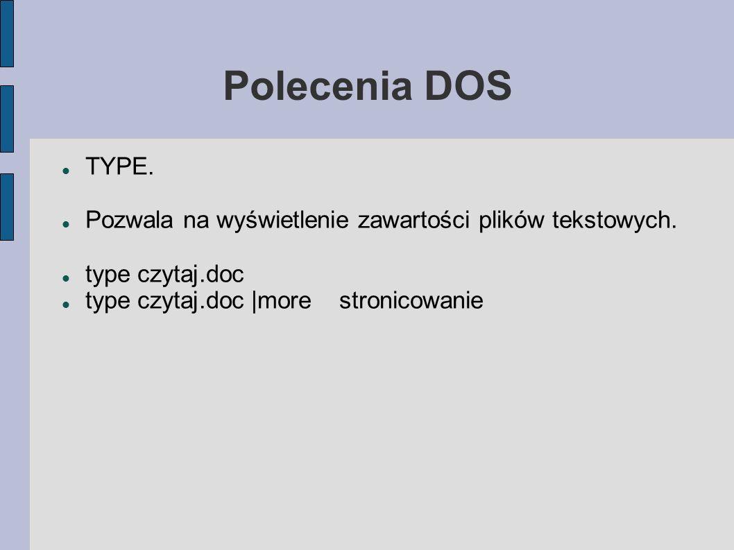 Polecenia DOS TYPE. Pozwala na wyświetlenie zawartości plików tekstowych.