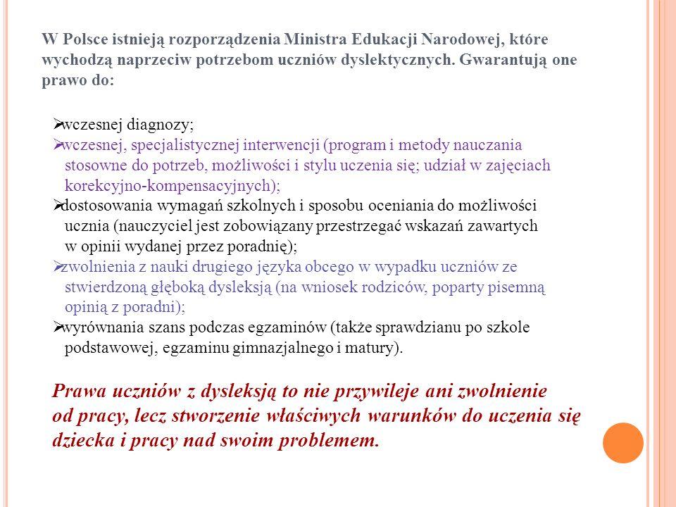 W Polsce istnieją rozporządzenia Ministra Edukacji Narodowej, które wychodzą naprzeciw potrzebom uczniów dyslektycznych. Gwarantują one prawo do: