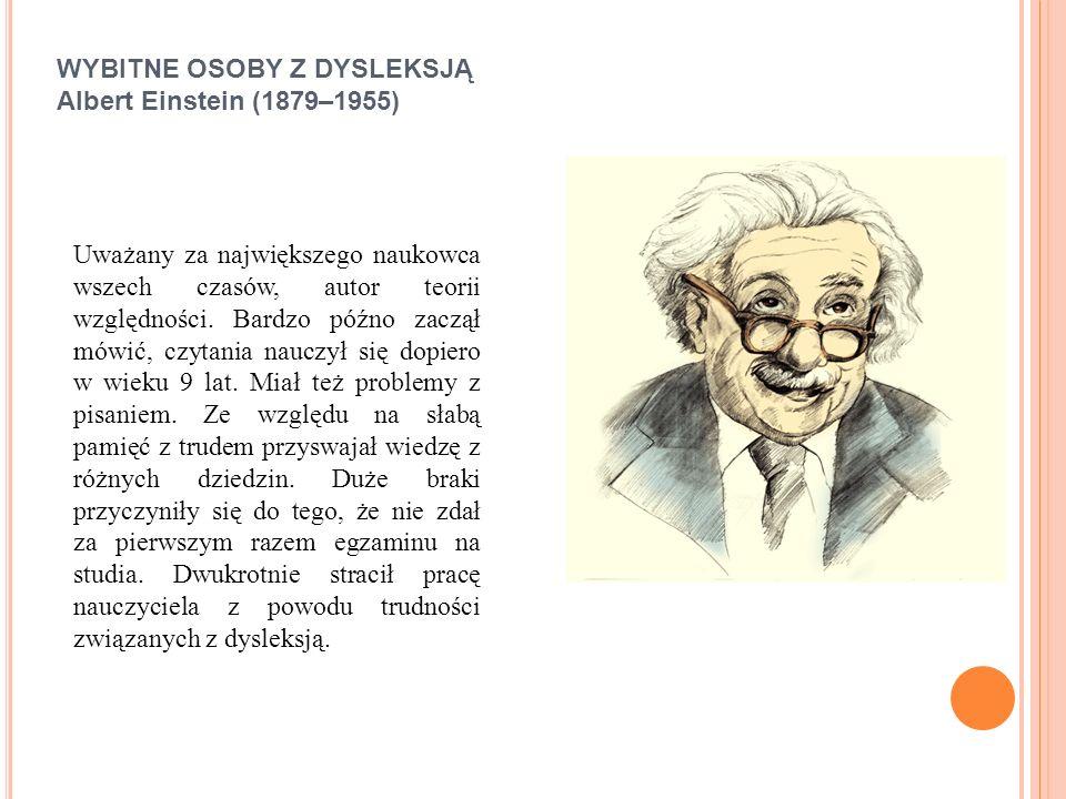WYBITNE OSOBY Z DYSLEKSJĄ Albert Einstein (1879–1955)