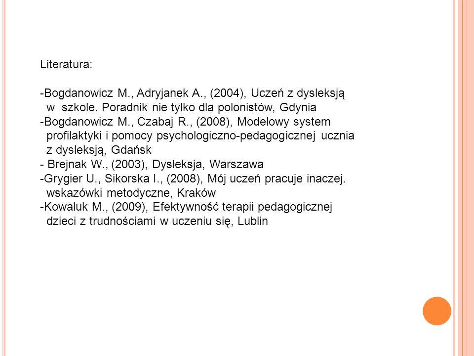 Literatura: Bogdanowicz M., Adryjanek A., (2004), Uczeń z dysleksją. w szkole. Poradnik nie tylko dla polonistów, Gdynia.
