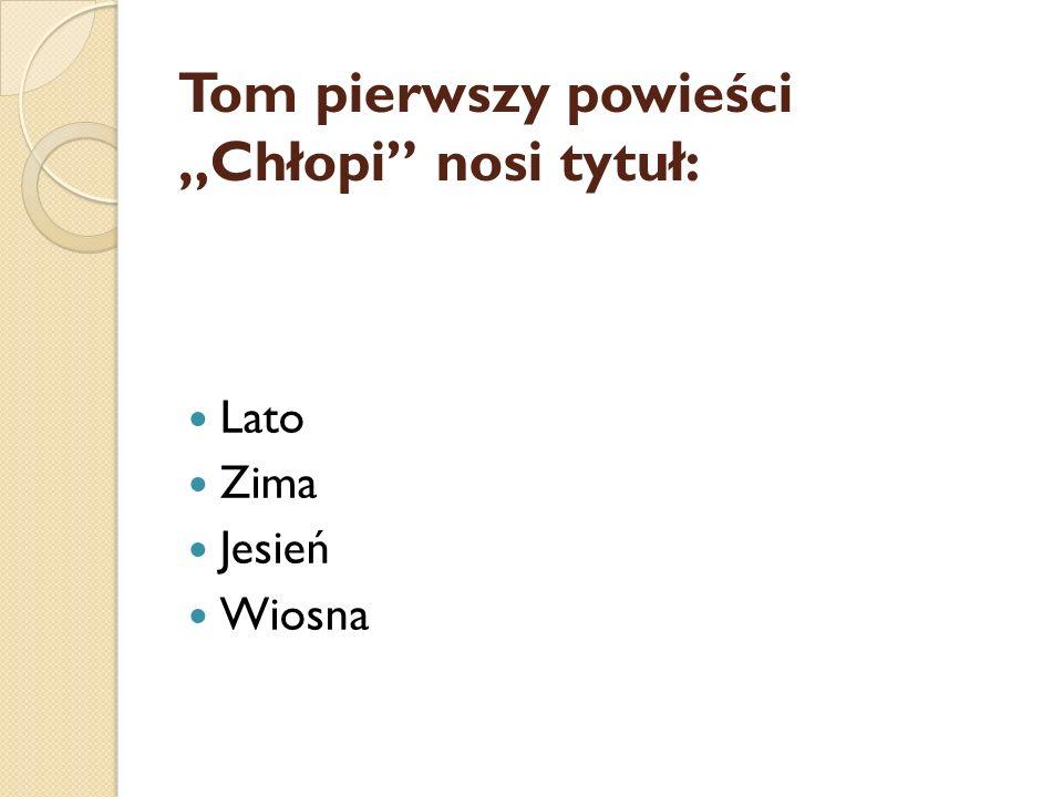 """Tom pierwszy powieści """"Chłopi nosi tytuł:"""