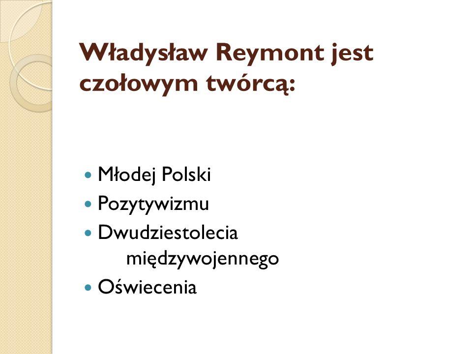 Władysław Reymont jest czołowym twórcą: